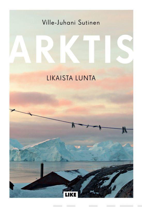 Arktis, likaista lunta - Sutinen, Ville-Juhani