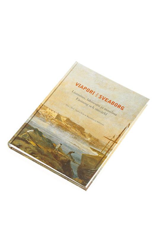 Viapori - Sveaborg. Linnoitus, lähiseutu ja maailma. Fästning och omvärld.